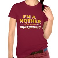 What is your superpower Mother's Day Mom T shirt