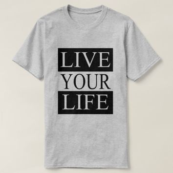 Live Your Life T-Shirt