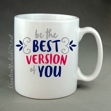 be the BEST VERSION of YOU - coffee mug - cute coffee cup - girly coffee mug - inspiring coffee mug - unique coffee mug