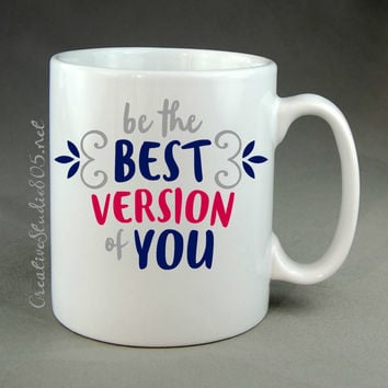 be the BEST VERSION of YOU, coffee mug, cute coffee cup, girly coffee mug, cute coffee mug