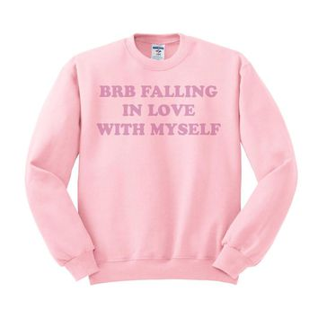BRB Falling In Love With Myself Crewneck Sweatshirt