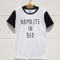 S M L XL -- Namaste In Bed Tee Shirts Funny Tshirts Quote Tee Shirts Women Tshirts Men Tshirts Short Sleeve Baseball Shirts Jersey Shirts