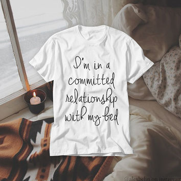 Free Shipping! I'm in a Committed Relationship with my Bed! Lazy Day Everyday White T-shirt