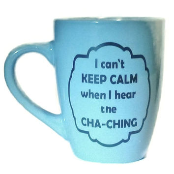 Etsy Cha-Ching Cant Keep Calm Coffee Mug, Cha-Ching Coffee cup, Etsy cha-ching coffee glass, Etsy Cha-Ching Tea Cup, Etsy hot chocolate mug
