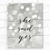 "Printable ""She said yes!"" typography quote, golden glitter, silver glitter, party print, bridal shower printable decor  -gp033 8x10"" 16x20"""