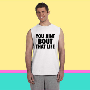 You Aint Bout That Life Sleeveless T-shirt