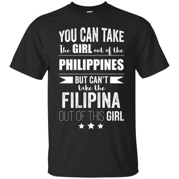 Can take the Girl out of Philippines Shirt Filipina Pride
