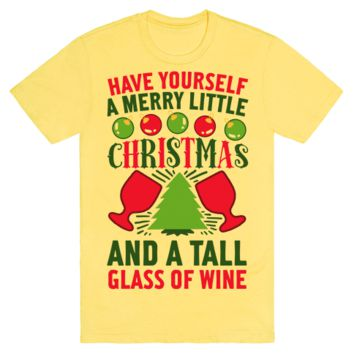 Have Yourself A Merry Little Christmas And A Tall Glass Of Wine T-Shirt