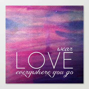 """Colossians 3:14 """"Wear love everywhere you go"""" Canvas Print by Pocket Fuel"""