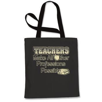 Teachers Make All Other Professions Possible Shopping Tote Bag