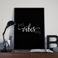 "PRINTABLE art""good vibes only""modern wall decor,office decor,best words,black white,room decor,instant,positive vibes,stay positive"
