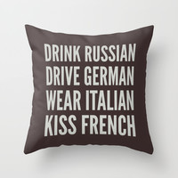 DRINK RUSSIAN, DRIVE GERMAN, WEAR ITALIAN, KISS FRENCH Throw Pillow by CreativeAngel | Society6