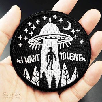 I WANT TO LEAVE (Size:7.5cm) UFO Alien Badges Patch Embroidered Applique Sewing Label Patches Clothes Stickers Apparel Ornament