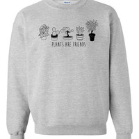 Plants are friends unisex sweat-shirts