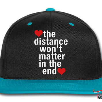 the distance won't matter in the end Snapback