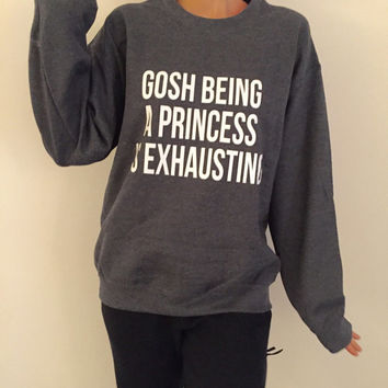 Gosh being a princess is exhausting sweatshirt Dark heather crewneck for womens girls jumper funny saying fashion