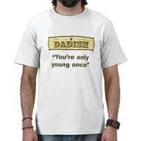 Dadism - You're only young once Tee Shirt from Zazzle.com