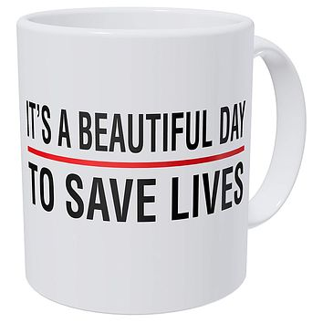 Doctor It's A Beautiful Day To Save Lives 11 Ounces 490 Grams Ultra White AAA Funny Coffee Mugs