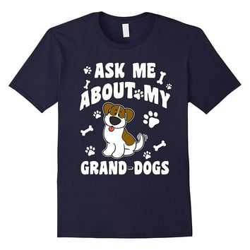 CUTE ASK ME ABOUT MY GRANDDOGS T-SHIRT Pet Dog Lovers Gift