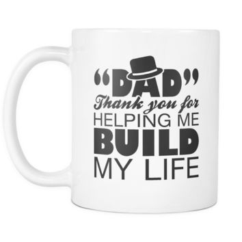 Dad Thank you for helping me build my life Funny Coffee Mug Family Gifts Daddy Father Husband Present