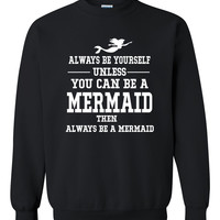 Always be yourself unless you can be a mermaid Crewneck Sweatshirt