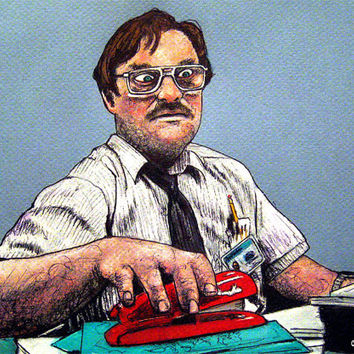 "Print 5x7"" - Milton - Office Space Red Stapler Mike Judge Work Office Decor Corporate Slave Workoholic I hate my job Dorm Hipster LOL WTF"