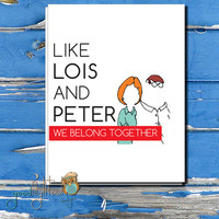 "Valentines day card, ""like Lois and Peter, we belong together"" , funny,family guy card, Cute anniversary card, cheeky cards"