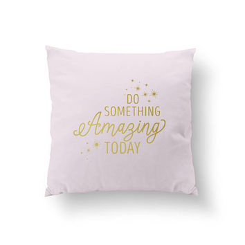 Do Something Amazing Today, Typography Pillow, Home Decor, Cushion Cover, Throw Pillow, Bedroom Decor, Fashion Pillow, Decorative Pillow