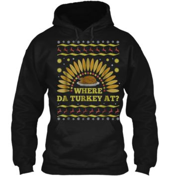 Where The Turkey At Funny Thanksgiving Ugly Sweater  Pullover Hoodie 8 oz