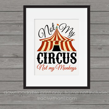 INSTANT DOWNLOAD - Not My Circus Not My Monkeys: Printable, Print, Sarcastic, Humor, Funny, Gift, Decor, Wall Art, DIY, Clip Art, Vintage