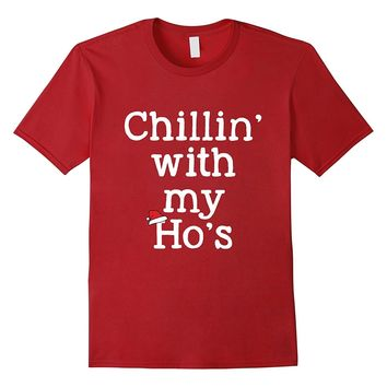 Chillin With My Ho's Funny Christmas T-Shirts Outfit