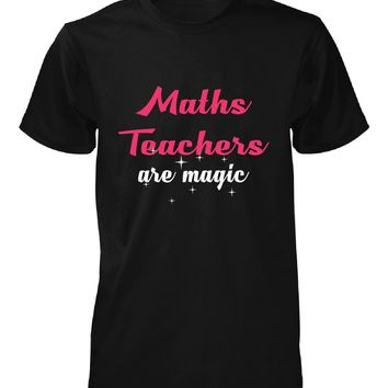 Maths Teachers Are Magic. Awesome Gift - Unisex Tshirt