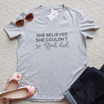 She Believed She Couldn't so God Did Relaxed Ladies Vneck