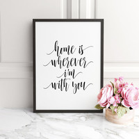 Home is Wherever I'm With You Printable, house warming gift,quote wall decor, INSTANT DOWNLOAD, Printable, One year anniversary Gift Idea