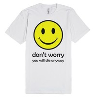 you will die anyway-Unisex White T-Shirt