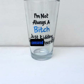 I'm Not Always a Bitch hand painted pint glass