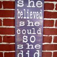 "9"" x 21"" - Wooden Sign - she believed she could so she did"