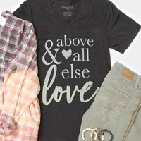 & Above All Else Love - Tee