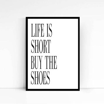 Life is short buy the shoes quote poster print Typography Posters Home wall decor graphic design fashion Fashion Print Fashion Art Fashion