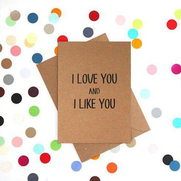 I Love You and I Like You Funny Anniversary Card Valentines Day Card Love Card FREE SHIPPING