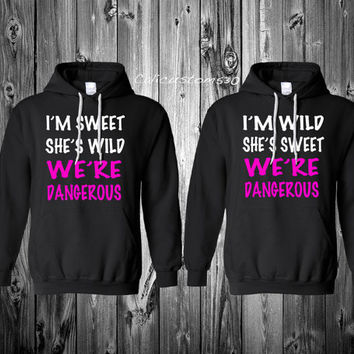 "2 matching "" i'm sweet she's wild we're dangerous ""  "" i'm wild she's sweet we're dangerous"" black hoodies"