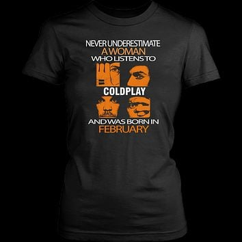 Never underestimate a woman who listens to Coldplay and was born in February T-shirt