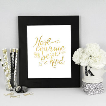 Have Courage and Be Kind Foil Art Print - Gold Foil, Rose Gold Foil, Silver Foil - Cinderella Movie Quote