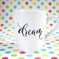 "Hand painted motivational mug with text ""Dream"""
