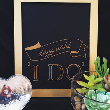 I DO - days until chalkboard gold frame standing marriage engagement countdown
