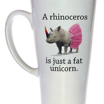 Rhinos are Just Fat Unicorns Coffee or Tea Mug, Latte Size