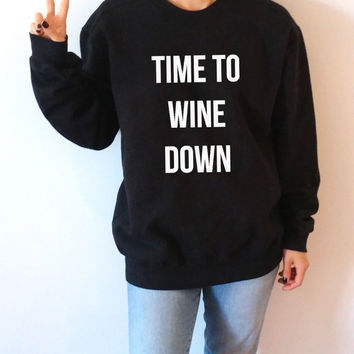 Time to wine down Sweatshirt Unisex slogan women top cute womens gift to her teen jumper sweatshirt funny slogan funny wine saying