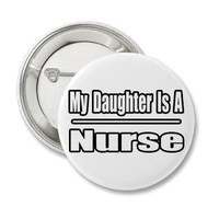 My Daughter Is A Nurse Buttons from Zazzle.com