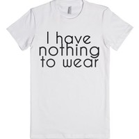 """I have nothing to wear"" tee-Female White T-Shirt"