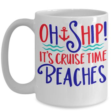 Travel Agent Cruise Client Coffee Mug Gift Oh Ship!  It's Cruise Time Beaches